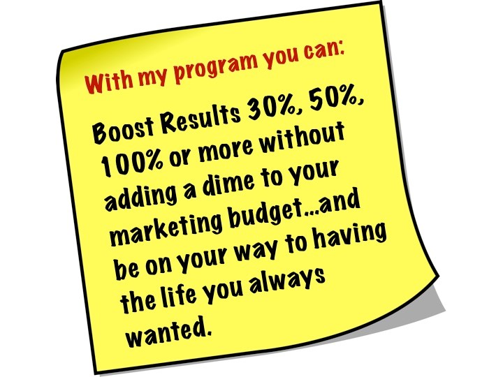 Boost Results 30%, 50%, 100% or More!